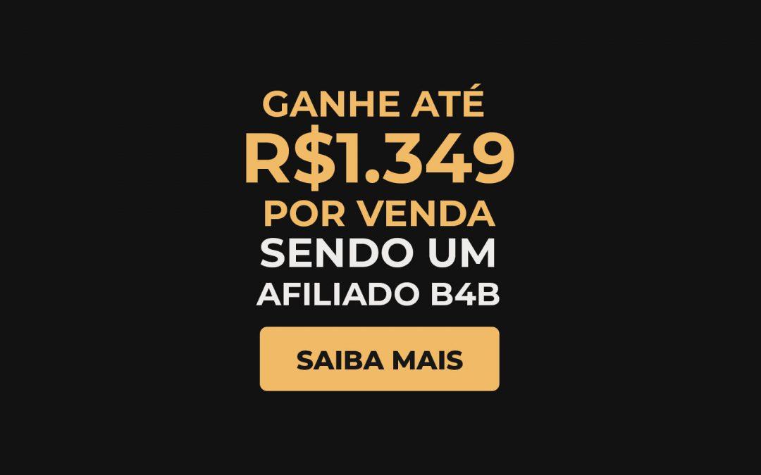 Como ganhar até R$1.349 por venda sendo um Afiliado B4B?